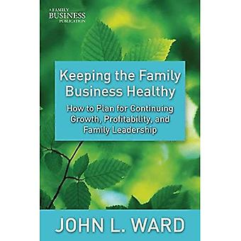 At holde familievirksomheden sund: Hvordan til Plan for fortsat vækst, rentabilitet og familie lederskab