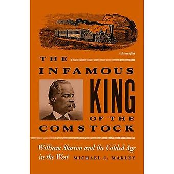Infamous King of the Comstock: William Sharon and the Gilded Age in the West