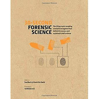 30-Second Forensic Science: 50 key topics revealing criminal investigation from behind the scenes, each explained in half a minute � (30 Second)