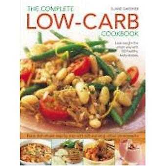 Complete Low-Carb Cookbook: Lose Weight the Smart Way with 150 Healthy, Tasty Recipes - Every Dish Shown Step by Step