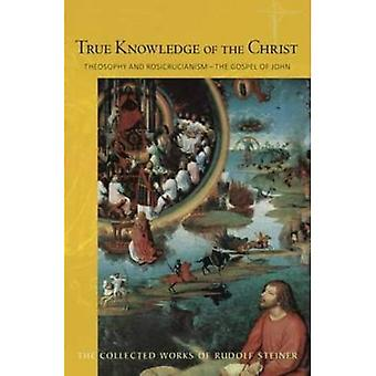Sann kunskap om Kristus: teosofi och Rosencreuzarna - Johannesevangeliet (samlade verk Rudolf...