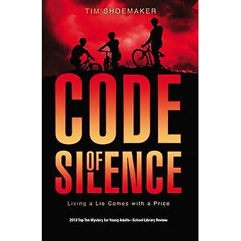 Code of Silence Living a Lie Comes with a Price by Shoemaker & Tim
