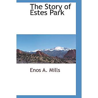 The Story of Estes Park by Mills & Enos A.
