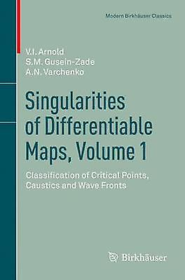 Singularities of Differentiable Maps Volume 1  Classification of Critical Points Caustics and Wave Fronts by Arnold & V.I.