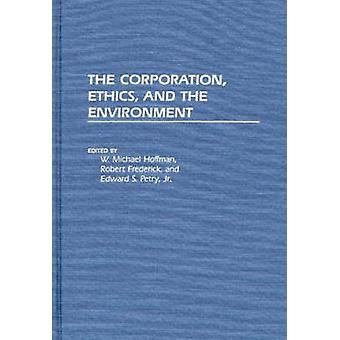 The Corporation Ethics and the Environment by Hoffman & W. Michael