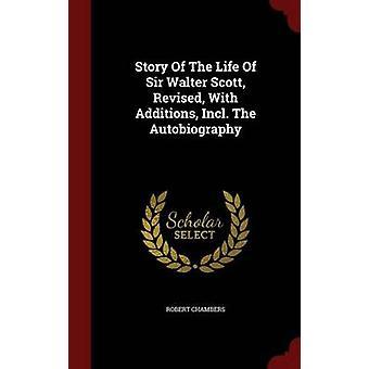 Die Lebensgeschichte von Sir Walter Scott überarbeitet, mit Ergänzungen inkl. Die Autobiographie von Kammern & Robert