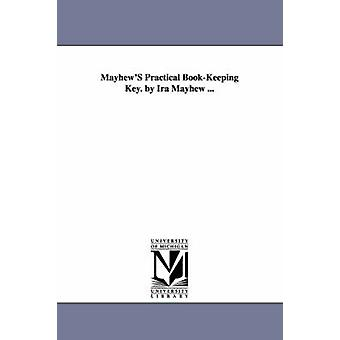 Clé de MayhewS pratique de comptabilité. par Ira Mayhew... par Mayhew & Ira