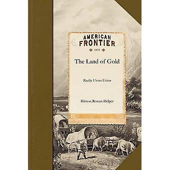 Land of Gold Reality Versus Fiction by Hinton Rowan Helper