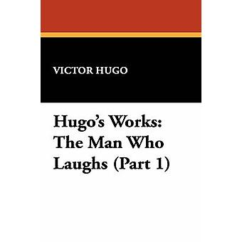 Hugos Works The Man Who Laughs Part 1 by Hugo & Victor