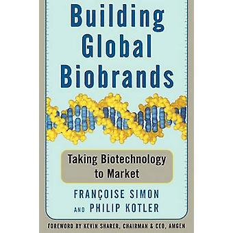 Building Global Biobrands Taking Biotechnology to Market by Simon & Francoise