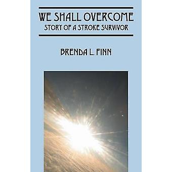 We Shall Overcome Story of a Stroke Survivor by Finn & Brenda L.