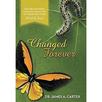 Changed Forever 101 Life Changing Verses and Commentary To Transform Your Mind and Soul by Carter & Dr. James A.