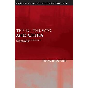 The EU the WTO and China by Snyder & Francis