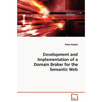 Development and Implementation of a Domain Broker for the Semantic Web by Knabke & Tobias