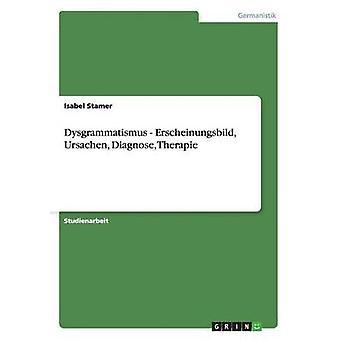 Dysgrammatismus. Erscheinungsbild Ursachen Diagnose Therapie by Stamer & Isabel