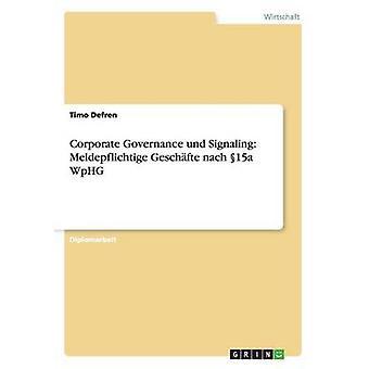 Corporate Governance und Signaling Meldepflichtige Geschfte nach 15a WpHG by Defren & Timo