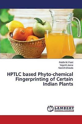 Hptlc Based PhytoChemical Fingerprinting of Certain Indian Plants by Patel Riddhi M.