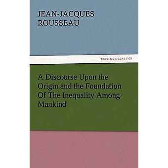 A Discourse Upon the Origin and the Foundation of the Inequality Among Mankind by Rousseau & Jean Jacques