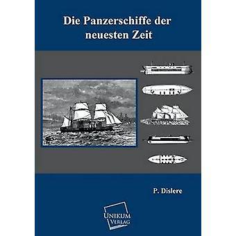 Die Panzerschiffe Der Neuesten Zeit by Dislere & P.