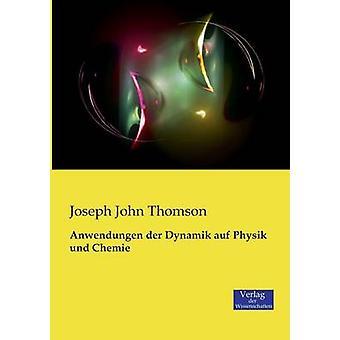 Anwendungen der Dynamik auf Physik und Chemie by Thomson & Joseph John