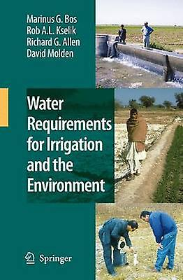 Water Requirements for Irrigation and the Environment by Bos & Marinus G.