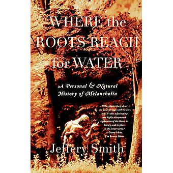 Where the Roots Reach for Water - A Personal and Natural History of Me