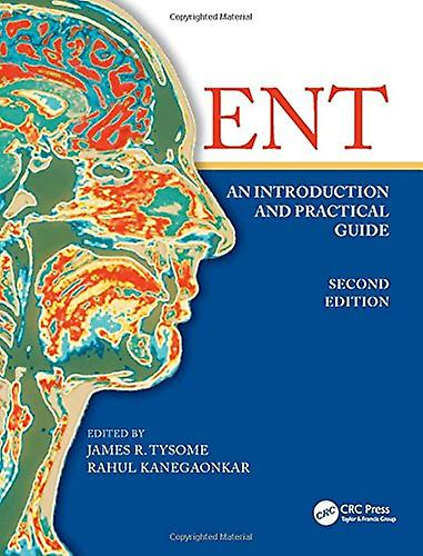 ENT - An Introduction and Practical Guide - Second Edition by James Ty