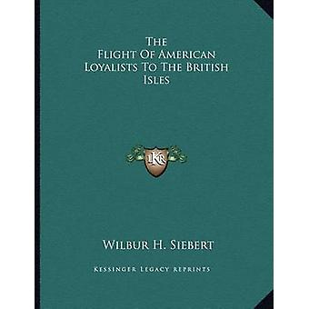 The Flight of American Loyalists to the British Isles by Wilbur H Sie