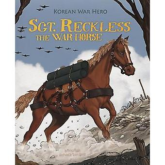 Sgt. Reckless the War Horse - Korean War Hero by Melissa Higgins - Alv