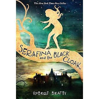 Serafina and the Black Cloak by Robert Beatty - 9781484711873 Book