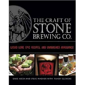 The Craft of Stone Brewing Co. - Liquid Lore - Epic Recipes - and Unab