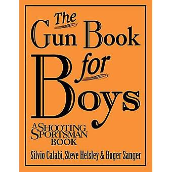 The Gun Book for Boys by Silvio Calabi - Steve Helsley - Roger Sanger