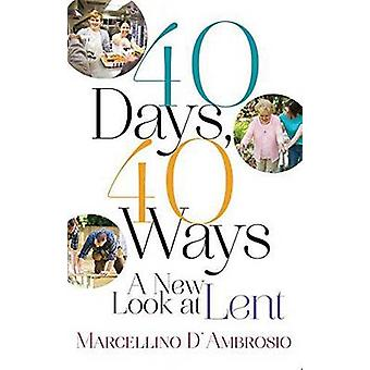 40 Days - 40 Ways - A New Look at Lent by Marcellino D'Ambrosio - 9781