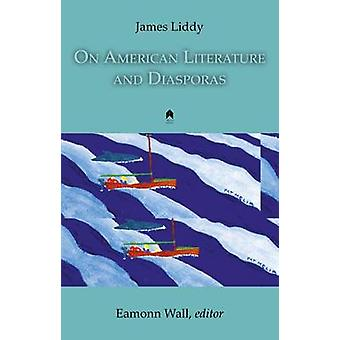 On American Literature and Diasporas by James Liddy - Eamonn Wall - 9