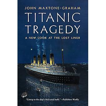 Titanic Tragedy - A New Look at the Lost Liner by John Maxtone-Graham
