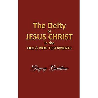 The Deity of Jesus Christ in the Old and New Testament by Gurbikian & Gregory