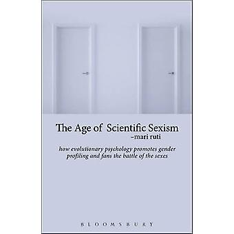 The Age of Scientific Sexism by Mari Ruti