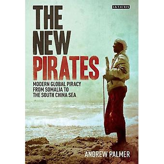 The New Pirates: Modern Global Piracy from Somalia to the South China Sea (Hardcover) by Palmer Andrew