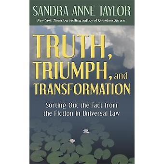 Sandheden triumf og Transformation sortering ud fakta fra fiktion i universelle lov af Taylor & Sandra Anne