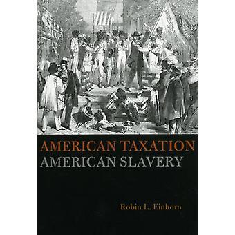 American Taxation - American Slavery by Robin L. Einhorn - 9780226194