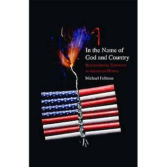 In the Name of God and Country - Reconsidering Terrorism in American H
