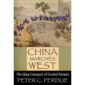 China Marches West - The Qing Conquest of Central Eurasia by Peter C.