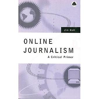 Online Journalism - A Critical Primer by Jim Hall - 9780745311920 Book