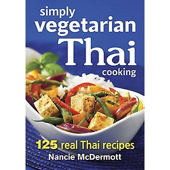 Simply Vegetarian Thai Cooking - 125 Real Thai Recipes by Nancie McDer