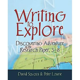 Writing to Explore - Discovering Adventure in the Research Paper - 3-8