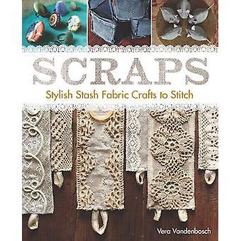 Scraps - Stylish Stash Fabric Crafts to Stitch by Vera Vandenbosch - 9