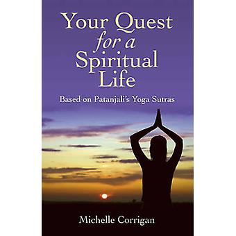 Ihre Suche nach einem spirituellen Leben - basierend auf Patanjalis Yoga Sutras von