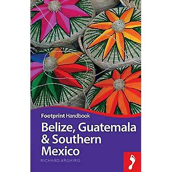 Belize - Guatemala & Southern Mexico (3rd Revised edition) by Richard