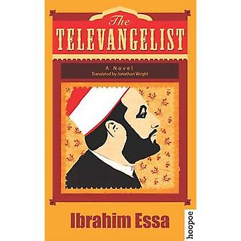 The Televangelist - A Novel by Ibrahim Essa - Jonathan Wright - 978977