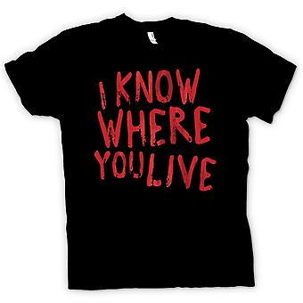 Mens T-shirt - I Know Where You Live - Funny Stalker